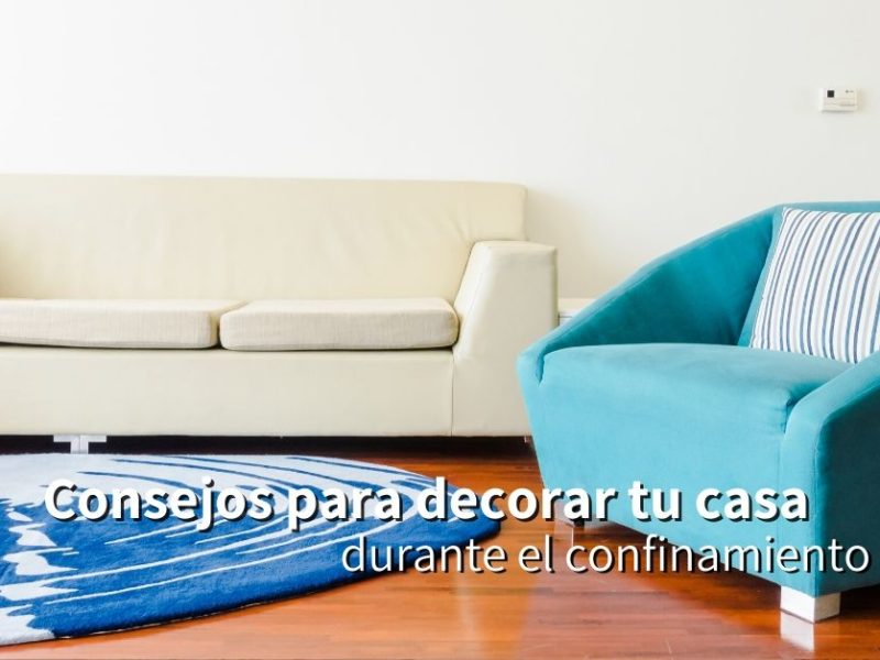 Consejos para decorar tu casa durante el confinamiento